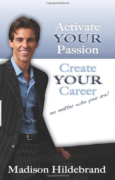 Activate Your Passion Create Your Career by Madison Hildebrand